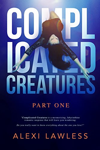 Complicated Creatures: Book One in a Romantic Suspense Series