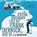 The Extra Ordinary Life of Frank Derrick, Age 81 Audiobook by J. B. Morrison Narrated by Julian Glover