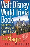 img - for The Walt Disney World Trivia Book, Volume 1: Secrets, History & Fun Facts Behind the Magic [WALT DISNEY WORLD TRIVIA BK V0] book / textbook / text book