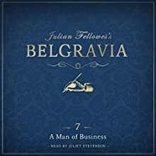 Julian Fellowes's Belgravia, Episode 7: A Man of Business Audiobook by Julian Fellowes Narrated by Juliet Stevenson