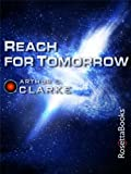 Reach for Tomorrow (Arthur C. Clarke Collection: Short Stories)