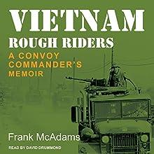 Vietnam Rough Riders: A Convoy Commander's Memoir | Livre audio Auteur(s) : Frank McAdams Narrateur(s) : David Drummond