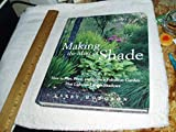img - for Making the Most of Shade: How to Plan, Plant, And Grow a Fabulous Garden That Lithtens Up the Shadows by Larry Hodgson (30-Sep-2005) Hardcover book / textbook / text book