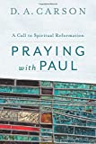 Praying with Paul: A Call to Spiritual Reformation