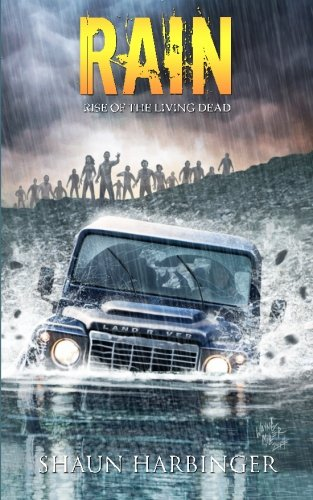 Rain: Rise of the Living Dead (Undead Rain) (Volume 1), by Shaun Harbinger