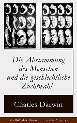 Charles Darwin - Die Abstammung des Menschen und die geschlechtliche Zuchtwahl (Vollständige illustrierte deutsche Ausgabe): Evolutionstheorie