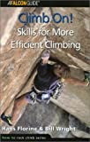 img - for By Hans Florine Climb On! Skills for More Efficient Climbing (How To Climb Series) (1st First Edition) [Paperback] book / textbook / text book
