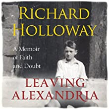 Leaving Alexandria: A Memoir of Faith and Doubt Audiobook by Richard Holloway Narrated by Richard Holloway