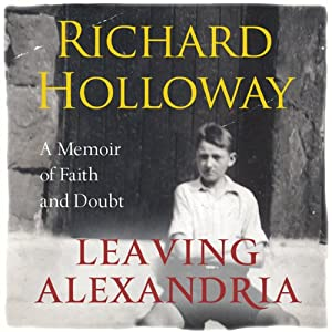 Leaving Alexandria: A Memoir of Faith and Doubt | [Richard Holloway]