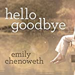 Hello Goodbye: A Novel | Emily Chenoweth