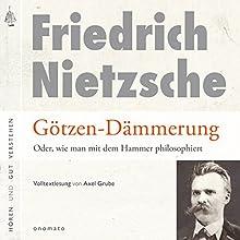 Götzen-Dämmerung: Oder, wie man mit dem Hammer philosophiert Hörbuch von Friedrich Wilhelm Nietzsche Gesprochen von: Axel Grube