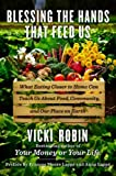 img - for Blessing the Hands That Feed Us: What Eating Closer to Home Can Teach Us About Food, Community, and Our Place on Earth by Robin, Vicki (2014) Hardcover book / textbook / text book