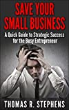 img - for Save Your Small Business: A Quick Guide to Strategic Success for the Busy Entrepreneur book / textbook / text book