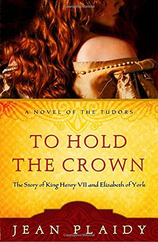 To Hold the Crown: The Story of King Henry VII and Elizabeth of York (A Novel of the Tudors) (Elizabeth Of York compare prices)