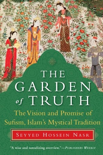 The Garden of Truth: The Vision and Promise of Sufism, Islam's Mystical Tradition: Seyyed Hossein Nasr: 9780061625992: Amazon.com: Books