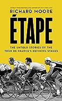 Etape: The Untold Stories of the Tour de France's Defining Stages