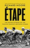 Etape The Untold Stories of the Tour De France's Defining Stages