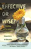 Effective or Wise?: Teaching and the Meaning of Professional Dispositions in Education (Counterpoints: Studies in the Postmodern Theory of Education)