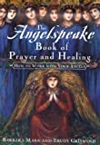 The Angelspeake Book Of Prayer And Healing