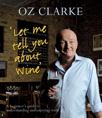 Let Me Tell You About Wine - A beginner's guide to understanding and enjoying wine by Oz Clarke