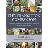 The Transition Companion: Making Your Community More Resilient in Uncertain Times ~ Rob Hopkins