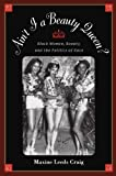 img - for Ain't I a Beauty Queen?: Black Women, Beauty, and the Politics of Race by Craig, Maxine Leeds(June 20, 2002) Paperback book / textbook / text book