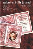 Adonijah Hills Journal: Diary of a Philadelphia Reporter in 1876