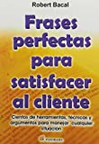 img - for Frases perfectas para satisfacer al cliente / Perfect phrases for customer satisfaction (Spanish Edition) book / textbook / text book