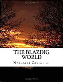 margaret cavendish the blazing world essay Get information, facts, and pictures about margaret lucas cavendish at encyclopediacom make research projects and school reports about margaret lucas cavendish easy with credible articles from our free.