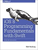 iOS 8 Programming Fundamentals with Swift: Xcode and Cocoa Basics