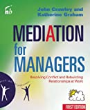 Mediation for Managers: Resolving Conflict and Rebuilding Relationships at Work (People Skills for Professionals)