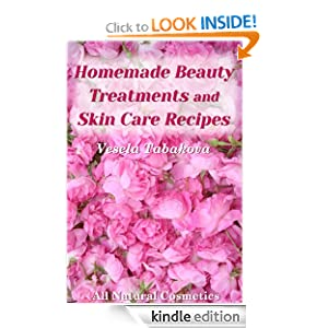 Homemade Beauty Treatments and Skin Care Recipes (All Natural Cosmetics)