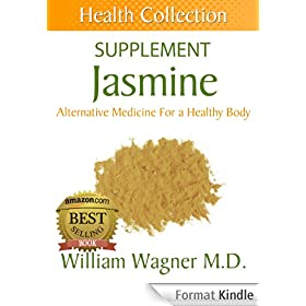 The Jasmine Supplement: Alternative Medicine for a Healthy Body (Health Collection) (English Edition)