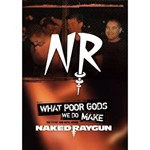 Naked Raygun: What Poor Gods We Do Make: The Story And Music Behind