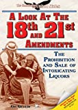 A Look at the Eighteenth and Twenty-First Amendments: The Prohibition and Sale of Intoxicating Liquors (Constitution of the United States)
