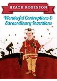 Heath Robinson: Wonderful Contraptions & Extraordinary Inventions