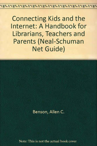 Connecting Kids and the Internet: A Handbook for Librarians, Teachers, and Parents (Neal Schuman NetGuide Series)