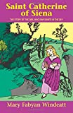 Saint Catherine of Siena: The Story of the Girl Who Saw Saints in the Sky (Stories of the Saints for Young People Ages 10 to 100) (0895554216) by Mary Fabyan Windeatt