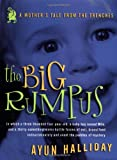 The Big Rumpus: A Mother's Tale from the Trenches (1580050719) by Halliday, Ayun