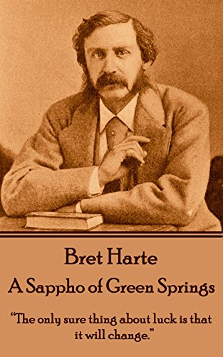 """Bret Harte - A Sappho of Green Springs: """"The only sure thing about luck is that it will change. """""""