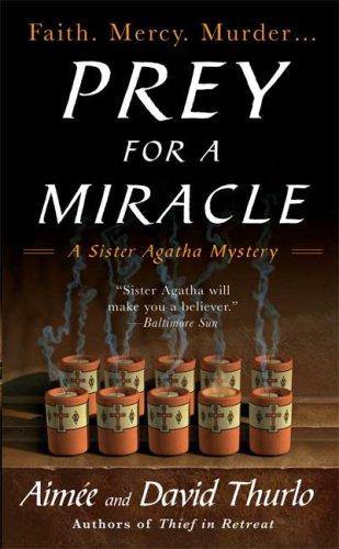 Prey for a Miracle (A Sister Agatha Mystery), Aimée Thurlo, David Thurlo