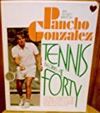 img - for Tennis Begins at Forty: A Guide for All Players Who Don't Have Wrists of Steel or a Cannonball Serve, Don't Always Rush the Net or Have a Devastating Overhead, But Want to Win book / textbook / text book