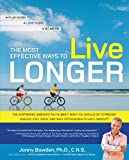 The Most Effective Ways to Live Longer: The Surprising Unbiased Truth About What You Should Do to Prevent Disease Feel Great and Have Optimum Health and Longevity