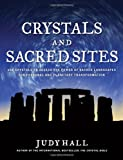 Crystals and Sacred Sites: Use Crystals to Access the Power of Sacred Landscapes for Personal and Planetary Transformation (1592335225) by Hall, Judy