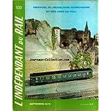 INDEPENDANT DU RAIL (L') [No 103] du 01/09/1972 - EDITORIAL - UN DIESEL...A VAPEUR - DES AMIS, DES AMOUREUX DU...