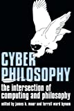 CyberPhilosophy: The Intersection of Philosophy and Computing