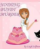 NOTHING BUNDT MURDER: A Culinary Cozy Mystery (A Rosie Kale Culinary Cozy Mystery Book 1)