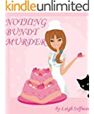 NOTHING BUNDT MURDER: COZY MYSTERIES TO DIE FOR (A Rosie Kale Culinary Cozy Mystery Book 1)