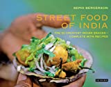 Image of Street Food of India: The 50 Greatest Indian Snacks - Complete with Recipes