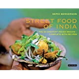 Street Food of India: The 50 Greatest Indian Snacks-Complete With Recipesdi Sephi Bergerson